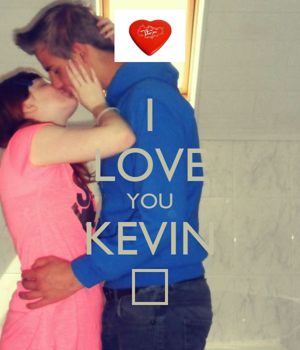 I LOVE YOU KEVIN ♥