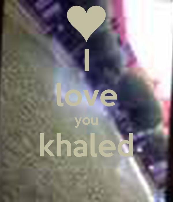 I love you khaled