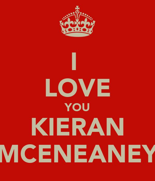 I  LOVE YOU KIERAN MCENEANEY
