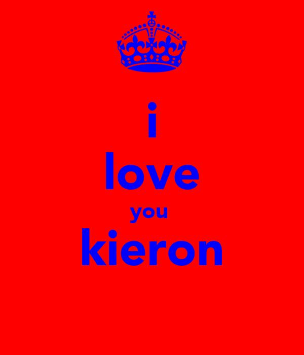 i love you  kieron