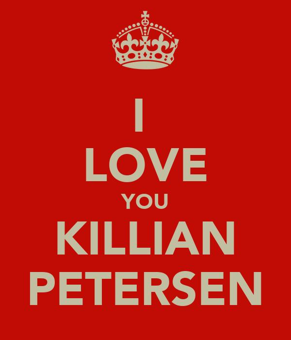 I  LOVE YOU KILLIAN PETERSEN