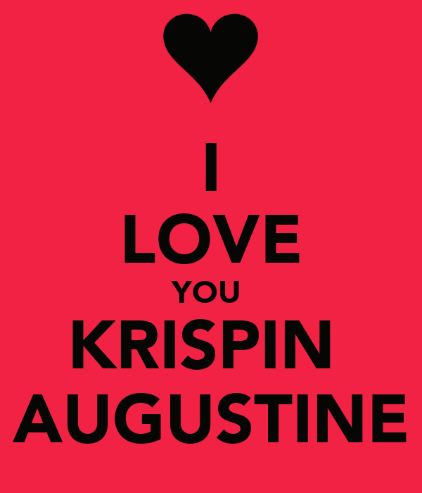 I LOVE YOU  KRISPIN  AUGUSTINE