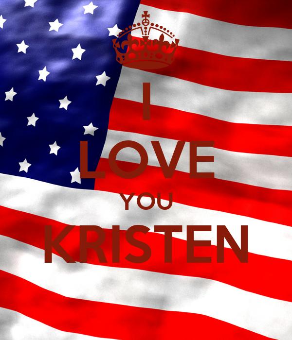 I LOVE YOU KRISTEN
