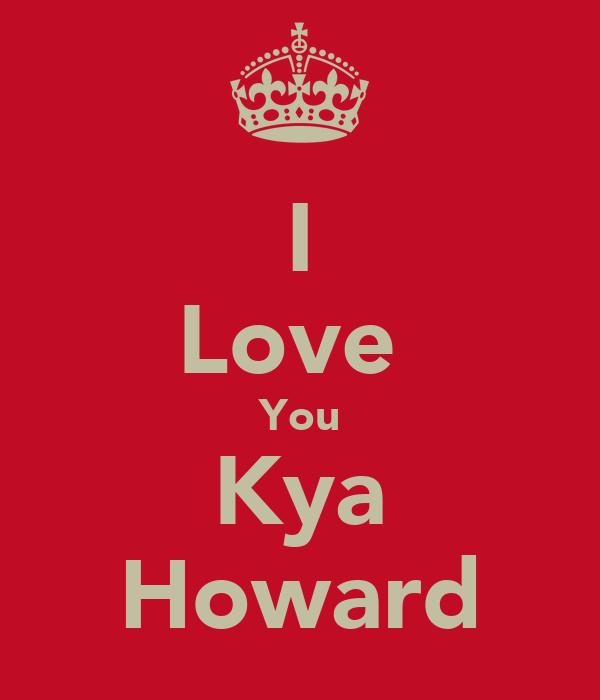 I Love  You Kya Howard