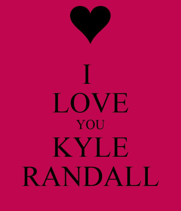 I  LOVE YOU KYLE RANDALL