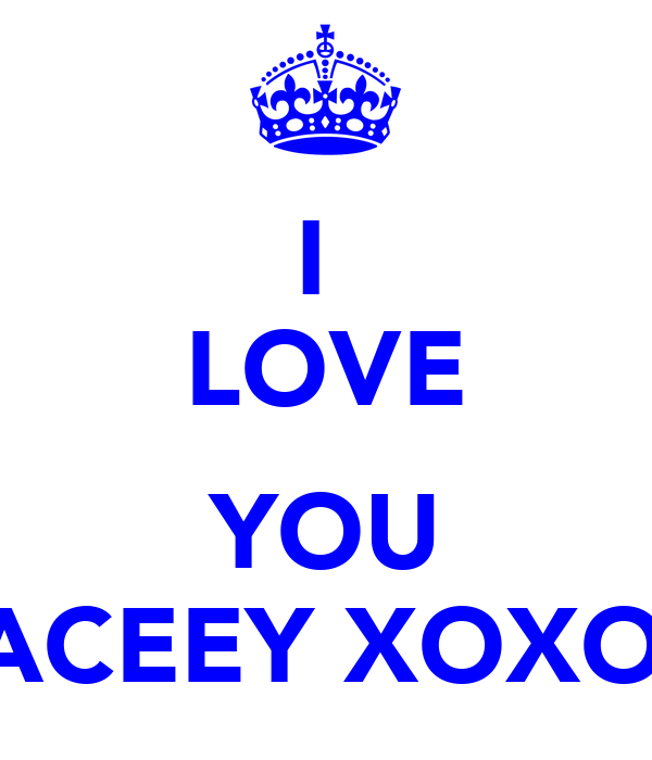 I  LOVE  YOU LACEEY XOXOX