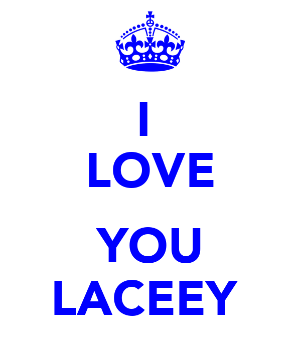 I  LOVE  YOU LACEEY