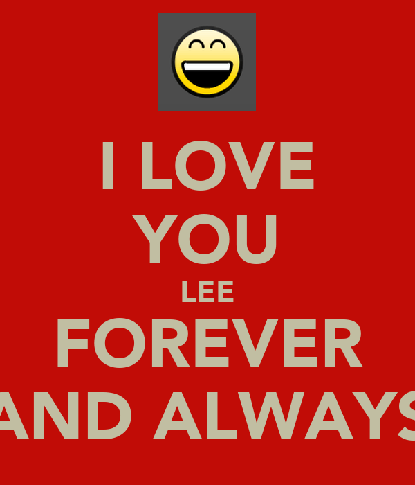 I LOVE YOU LEE FOREVER AND ALWAYS