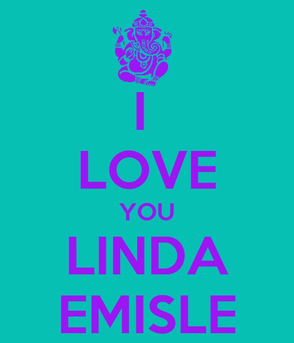 I  LOVE YOU LINDA EMISLE