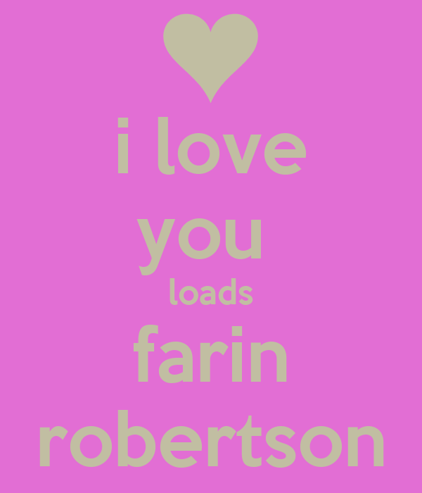 i love you  loads farin robertson