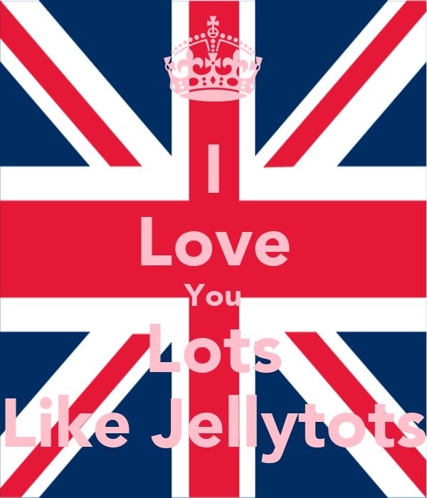 I Love You Lots Like Jellytots