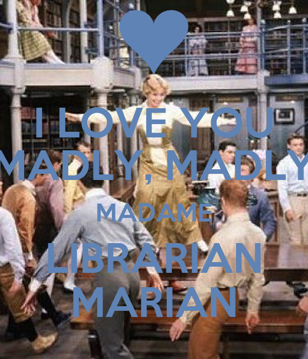 I LOVE YOU MADLY, MADLY MADAME LIBRARIAN MARIAN