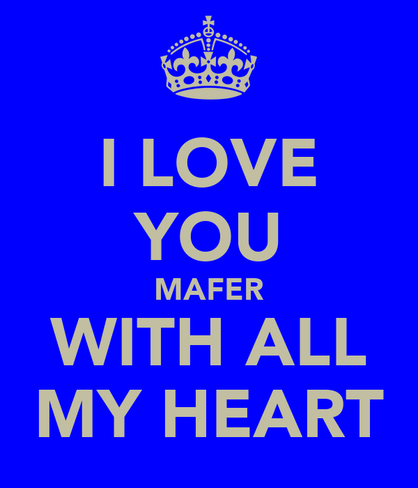 I LOVE YOU MAFER WITH ALL MY HEART