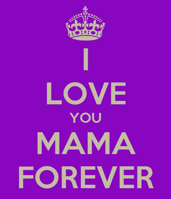 I LOVE YOU MAMA FOREVER