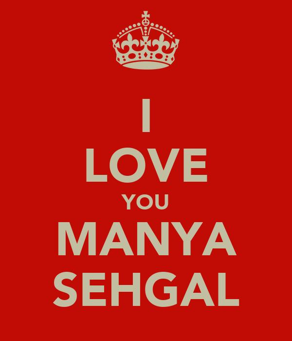 I LOVE YOU MANYA SEHGAL