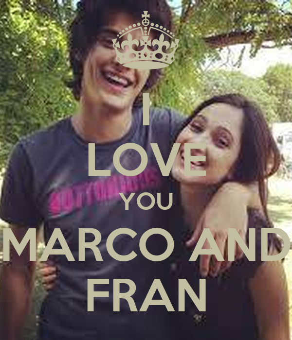 I LOVE YOU MARCO AND FRAN