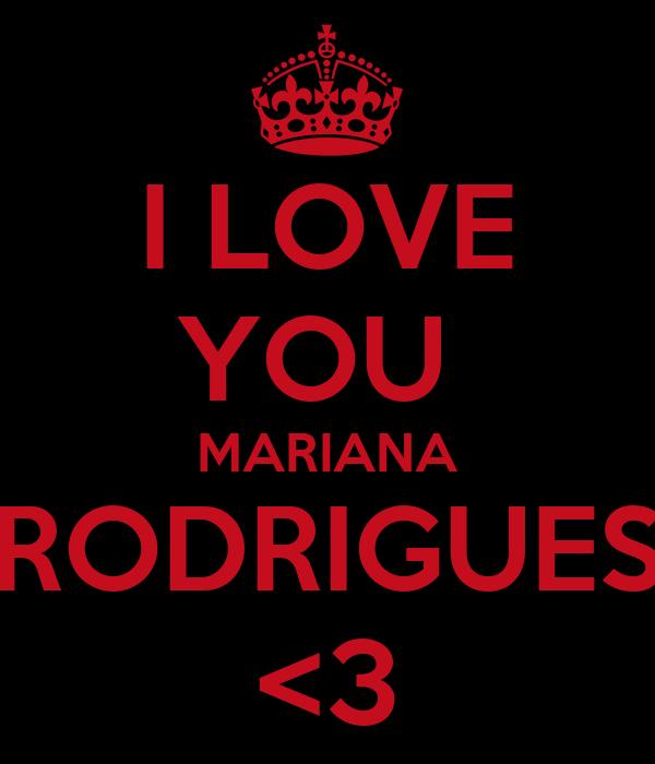 I LOVE YOU  MARIANA RODRIGUES <3