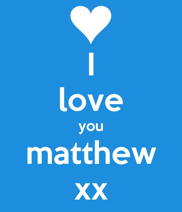 I love you matthew xx
