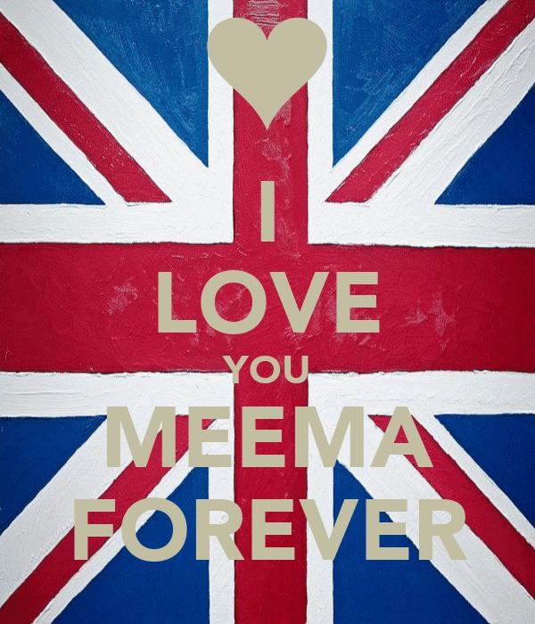 I LOVE YOU MEEMA FOREVER