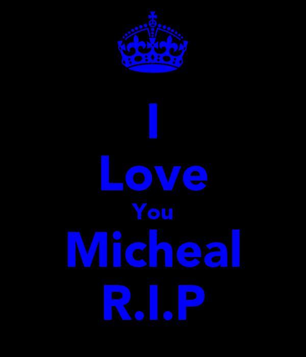 I Love You Micheal R.I.P