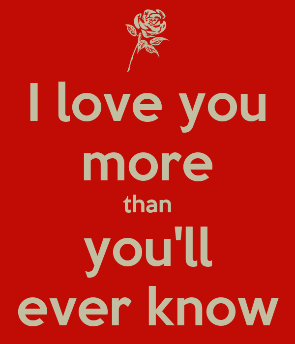 I Love You More Than Quotes: I Love You More Than You Know I Love You More Than You Ll