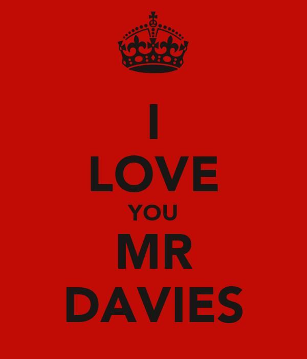 I LOVE YOU MR DAVIES