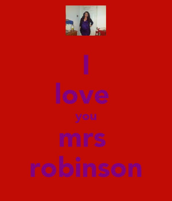 I love  you mrs  robinson
