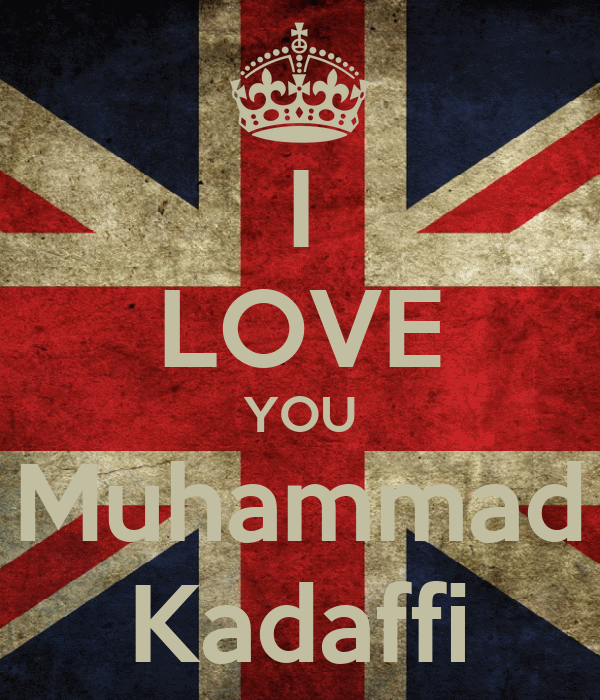 I LOVE YOU Muhammad Kadaffi