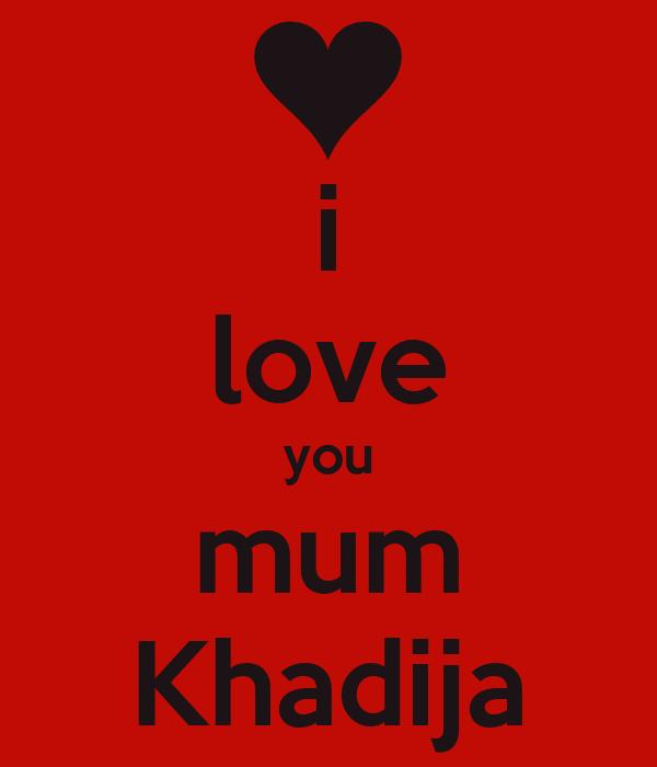 i love you mum Khadija