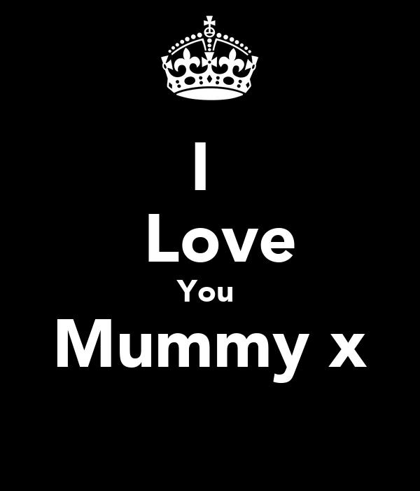 I  ♥Love You  Mummy x