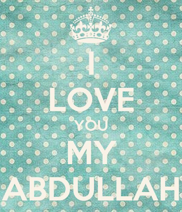 I LOVE YOU MY ABDULLAH
