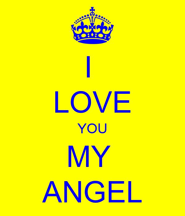 I  LOVE YOU MY  ANGEL
