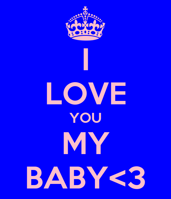 I LOVE YOU MY BABY<3