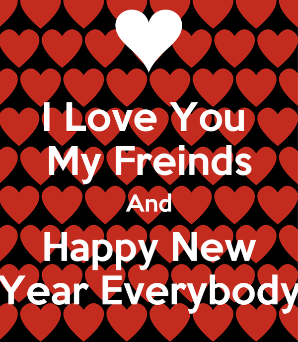 Happy New Year Everybody I Love You My Freinds And