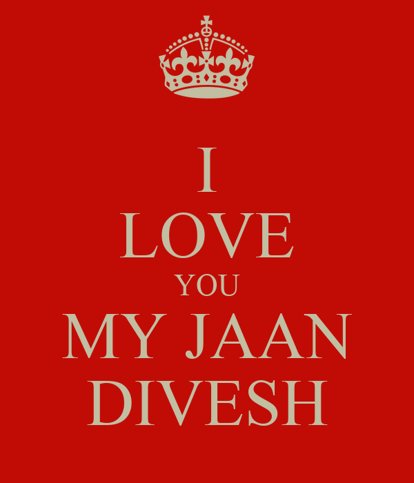 I LOVE YOU MY JAAN DIVESH