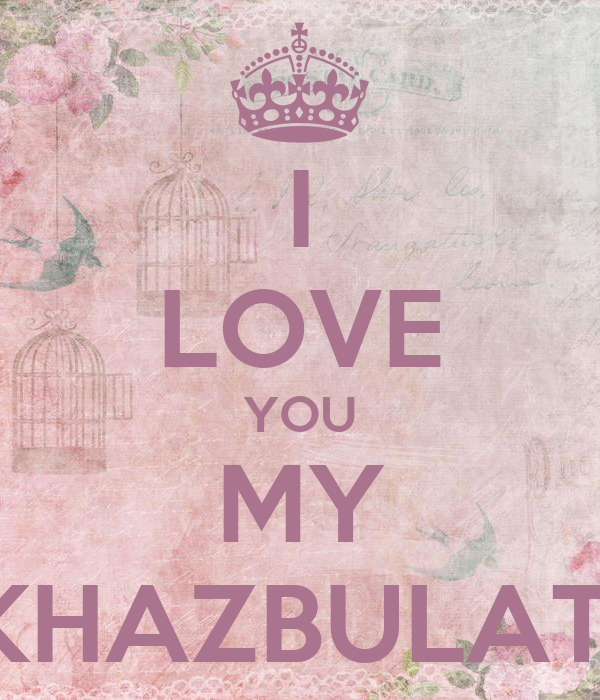 I LOVE YOU MY KHAZBULAT