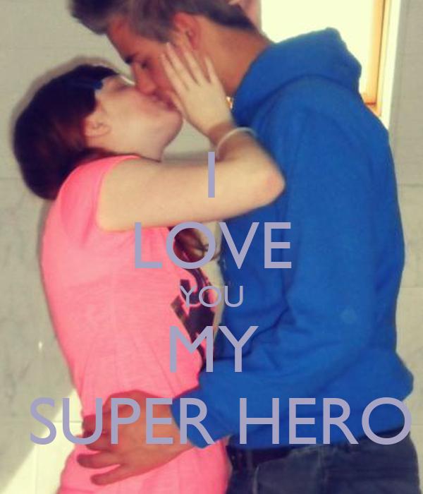 I LOVE YOU MY  SUPER HERO
