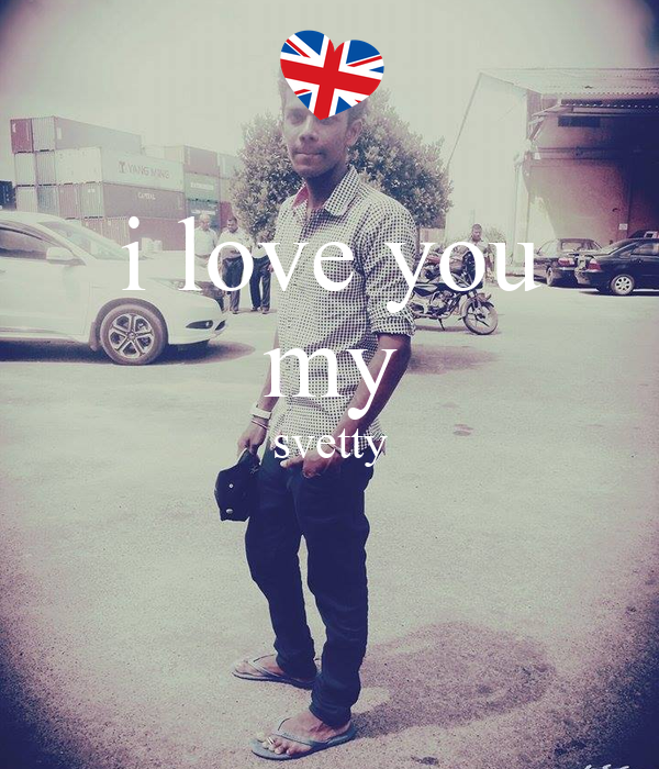 i love you my svetty