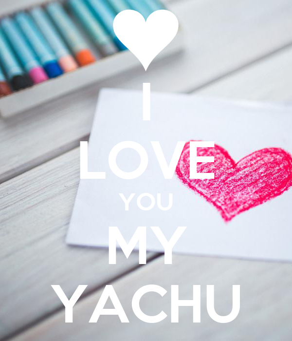I LOVE YOU MY YACHU