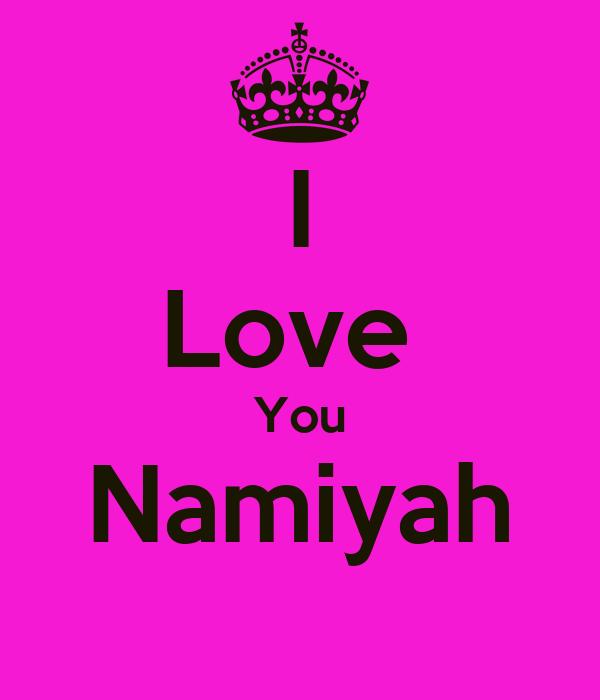 I Love  You Namiyah
