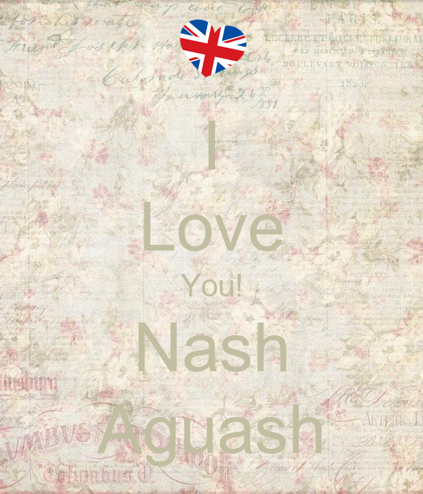 I Love You! Nash Aguash