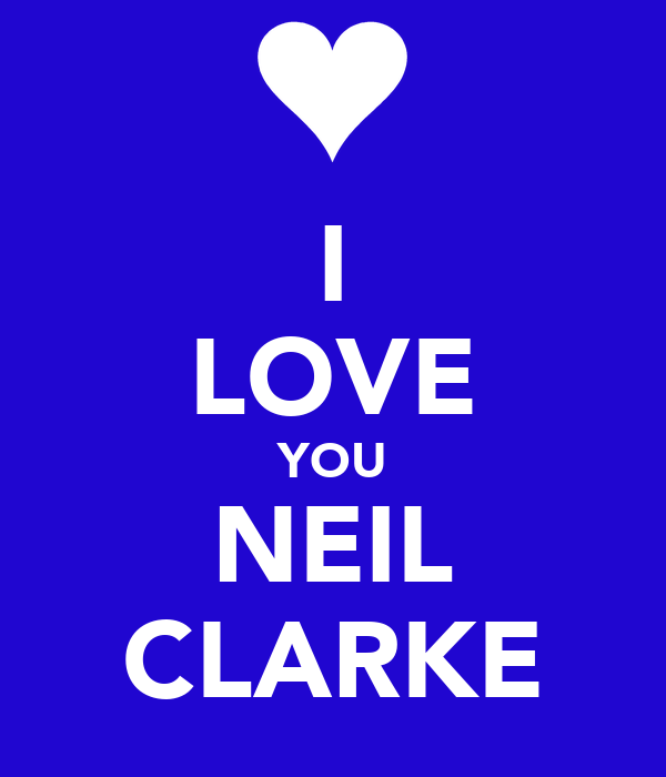 I LOVE YOU NEIL CLARKE