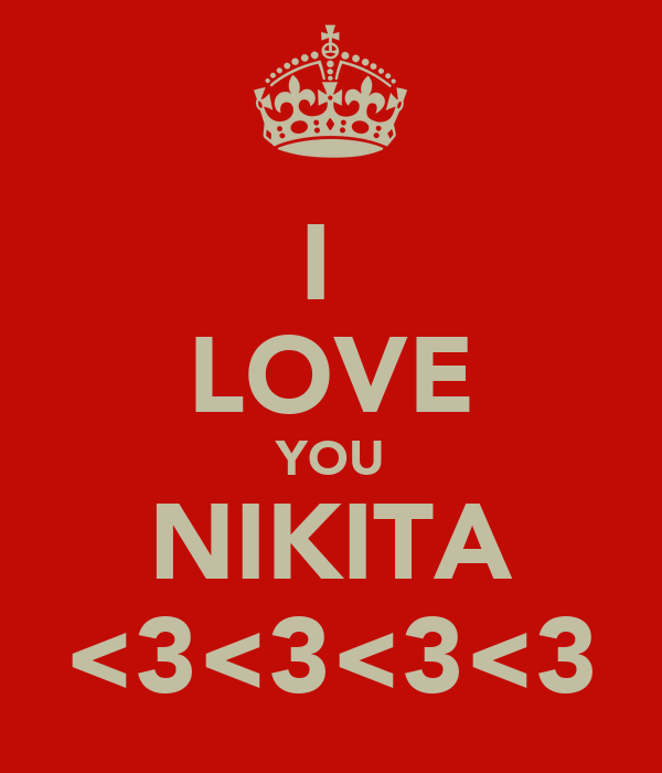 I  LOVE YOU NIKITA <3<3<3<3