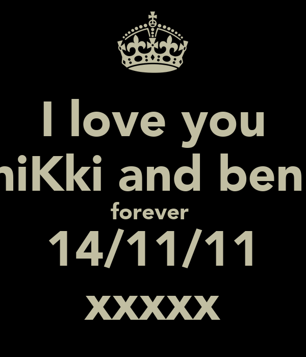 I love you niKki and ben  forever  14/11/11 xxxxx