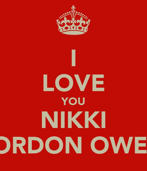 I LOVE YOU NIKKI JORDON OWEN