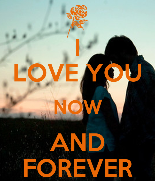 Sad I Miss You Quotes For Friends: I LOVE YOU NOW AND FOREVER Poster