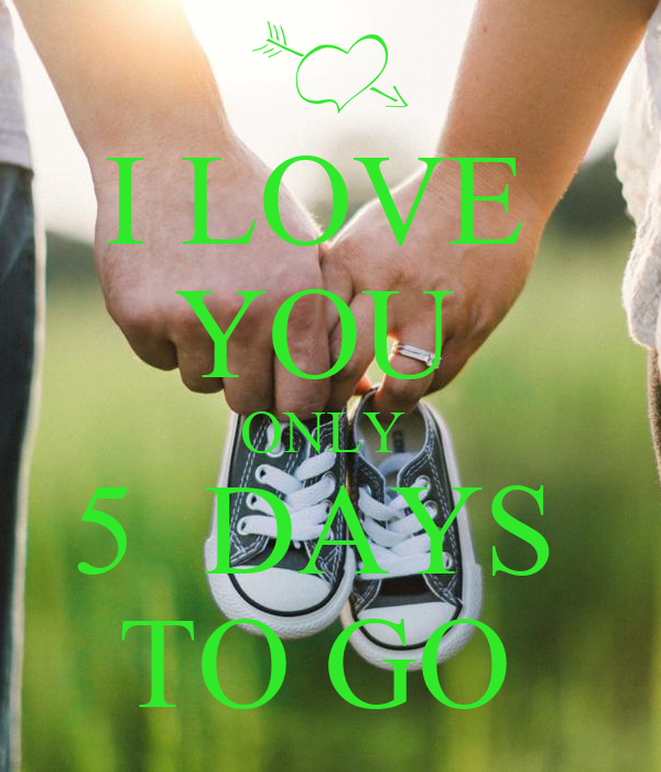 I LOVE  YOU  ONLY  5  DAYS  TO GO