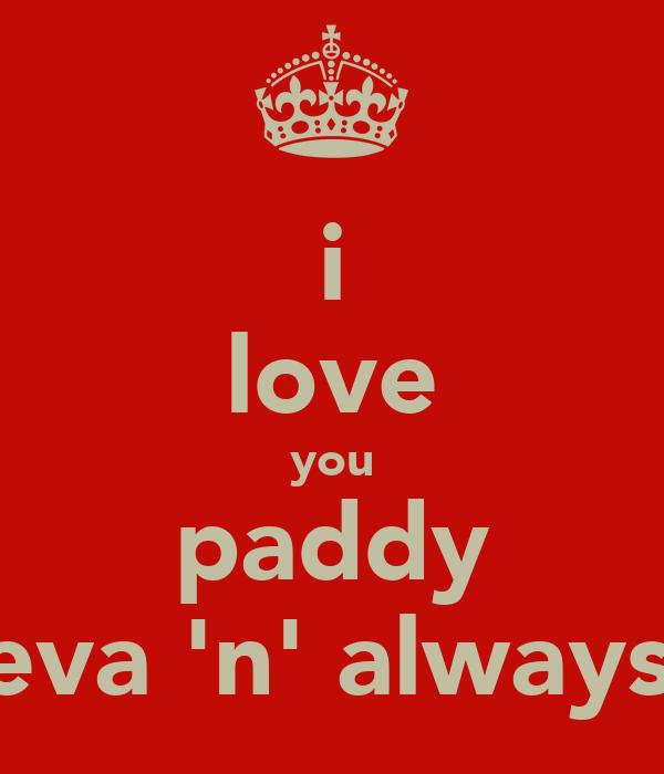 i love you paddy 4eva 'n' always!