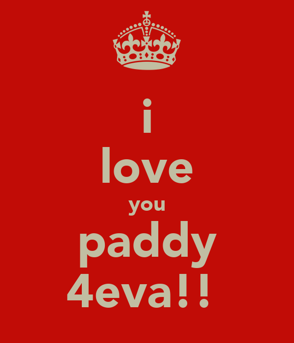 i love you paddy 4eva!!