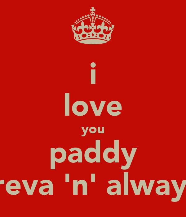 i love you paddy foreva 'n' always!